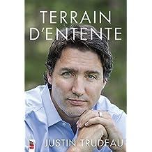 TERRAIN D'ENTENTE - JUSTIN TRUDEAU: Written by JUSTIN TRUDEAU, 2014 Edition, Publisher: LARIVIRE (DIDIONS) [Paperback]