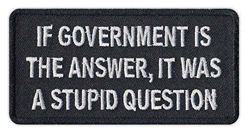 Motorcycle Biker Jacket/Vest Embroidered Patch - If Government is Answer, Stupid Question - Anti Government, Politics