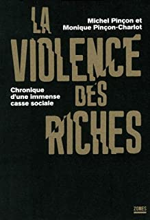 La violence des riches : chronique d'une immense casse sociale, Pinçon, Michel