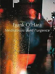 Méditations dans l'urgence par Frank O'Hara
