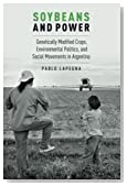 Soybeans and Power: Genetically Modified Crops, Environmental Politics, and Social Movements in Argentina (Global and Comparative Ethnography)