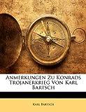 Anmerkungen Zu Konrads Trojanerkrieg Von Karl Bartsch, Karl Bartsch, 1142873633