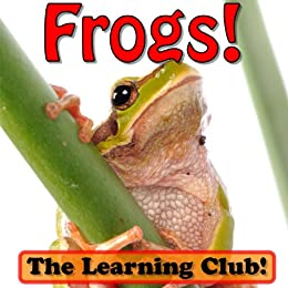 Fun Frogs! Learn About Frogs And Learn To Read - The Learning Club! (45+ Photos of Frogs) by [Ledos, Leah]