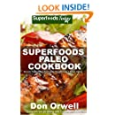 Superfoods Paleo Cookbook: 150 Recipes of Quick & Easy Cooking, Paleo Cookbooks, Gluten Free Cooking, Wheat Free, Whole Foods Diet,Weight Loss Transformation, ... - paleo eats - paleo diet solution Book 28)