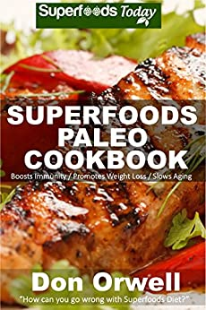 Superfoods Paleo Cookbook: 150 Recipes of Quick & Easy Cooking, Paleo Cookbooks, Gluten Free Cooking, Wheat Free, Whole Foods Diet,Weight Loss Transformation, ... - paleo eats - paleo diet solution Book 28) by [Orwell, Don]