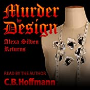 Murder by Design: An Alexa Silven Novel, Book 2 | C. B. Hoffmann