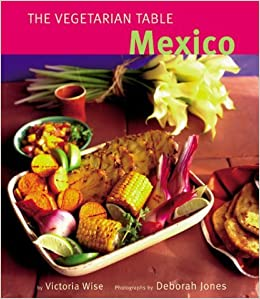 The Vegetarian Table: Mexico by Victoria Wise (1995-03-01)
