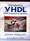 Introductory VHDL: From Simulation to Synthesis + Xilinx Foundation Series Software, Version 2.1i (Book with CD-ROM) with CDROM, Sudhakar Yalamanchili, 0130809829