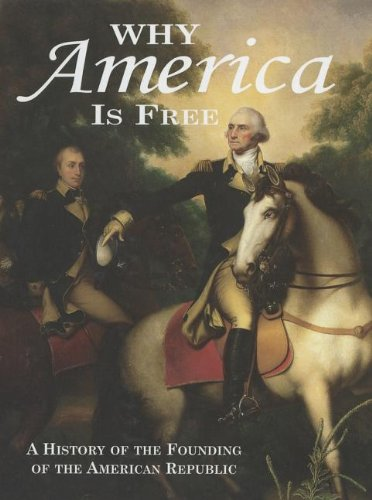 Why America is Free: A History of the Founding of the American Republic, 1750-1800