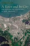 A River and Its City: The Nature of Landscape in New Orleans