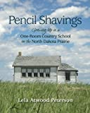 Pencil Shavings: Growing Up in a One-Room Country School on the North Dakota Prairie
