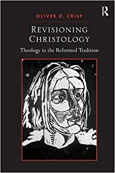 Book Revisioning Christology: Theology in the Reformed Tradition