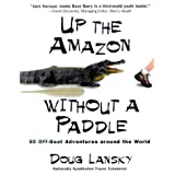 Up the Amazon Without a Paddle: A Humorist's Offbeat Adventures Around the World