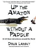 Up the Amazon Without a Paddle, Doug Lansky, 0671316575