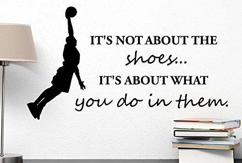 It's not about the shoes it's about what you do in them inspirational motivational basketball Quote Art Saying Lettering stencil Sticker wall decoration art (Quotes Wall Decorations)