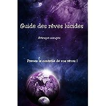 Guide des rêves lucides: Prenez le contrôle de vos rêves ! (French Edition)