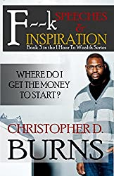 F--k Speeches & Inspiration: Where Do I Get the Money to Start? (One Hour To Wealth Book 3)