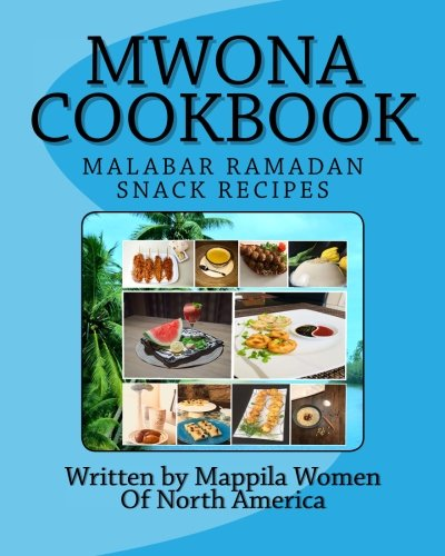 MWONA Cookbook: Malabar Ramadan Snack Recipes by Mappila Women Of North America
