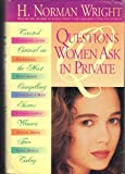 Questions Women Ask in Private, H. Norman Wright, 0830715223
