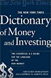 The New York Times Dictionary of Money and Investing: The Essential A-to-Z Guide to the Language of the New Market