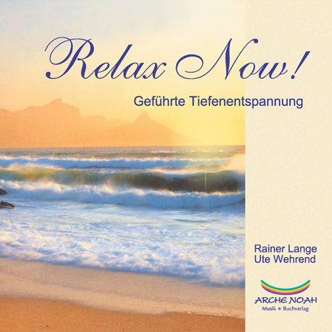 Relax Now. CD. Geführte Tiefenentspannung für den Tag und für die Nacht.