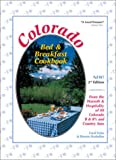 Colorado Bed & Breakfast Cookbook: From the Warmth & Hospitality of 88 Colorado B&B's and Country Inns