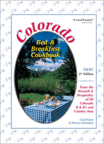 Read Online Colorado Bed & Breakfast Cookbook: From the Warmth & Hospitality of 88 Colorado B&B's and Country Inns pdf