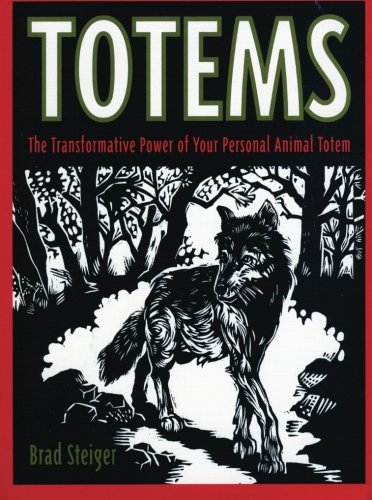 (Totems: The Transformative Power of Your Personal Animal Totem)
