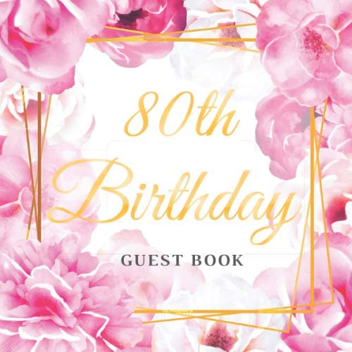 Birthday Party Decoration Ideas (80th Birthday Guest Book: Best Wishes for a Woman from Family and Friends to Write in, 120 Pages, Cream Paper, Glossy Gold Pink Rose Floral)
