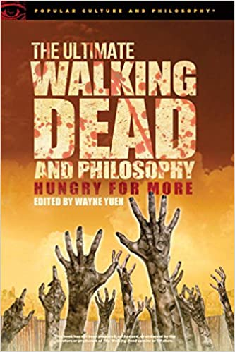 Ultimate Walking Dead and Philosophy (Popular Culture and Philosophy)