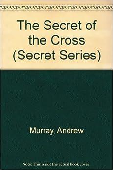 The Secret of the Cross (Secret Series)