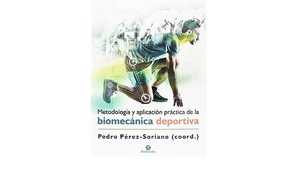 METODOLOGÍA Y APLICACIÓN PRÁCTICA DE LA BIOMECÁNICA DEPORTIVA: Pedro Pérez Soriano: 9788499107028: Amazon.com: Books