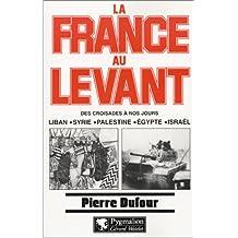 FRANCE AU LEVANT DES CROISADES À NOS JOURS