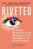 Riveted: The Science of Why Jokes Make Us Laugh, Movies Make Us Cry, and Religion Makes Us Feel One with the Universe