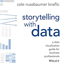 Storytelling with Data: A Data Visualization Guide for Business Professionals Audiobook by Cole Nussbaumer Knaflic Narrated by Cole Nussbaumer Knaflic