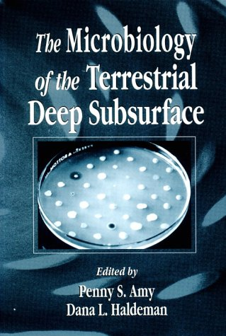 The Microbiology of the Terrestrial Deep Subsurface (The Microbiology of Extreme and Unusual Environments)