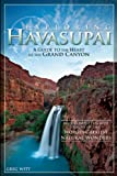 Exploring Havasupai: A Guide to the Heart of the Grand Canyon (Outdoor Adventure Guidebook)