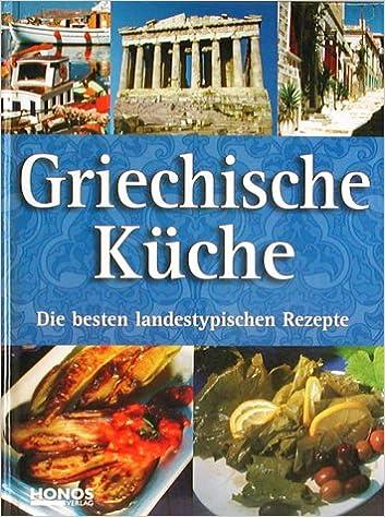 Griechische Küche. Die besten landestypischen Rezepte: Amazon.de: Bücher