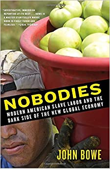 Nobodies: Modern American Slave Labor and the Dark Side of the New Global Economy