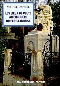 Les lieux de culte au cimetière du Père-Lachaise par Michel Dansel