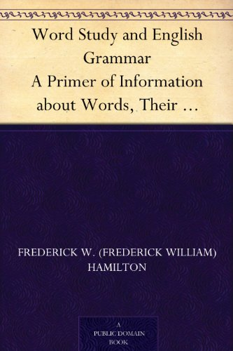 Word Study and English Grammar A Primer of Information about Words, Their Relations and Their Uses (English Edition)