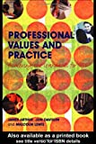 Professional Values and Practice: Achieving the Standards for QTS, James Arthur, Jon Davison, Malcolm Lewis, 0415317274
