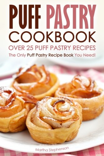 Puff Pastry Cookbook - Over 25 Puff Pastry Recipes: The Only Puff Pastry Recipe Book You Need!