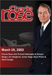 Charlie Rose with Richard Holbrooke & Samuel Berger; Jim Hoagland, James Hoge, Dana Priest & David Sanger (March 19, 2003)