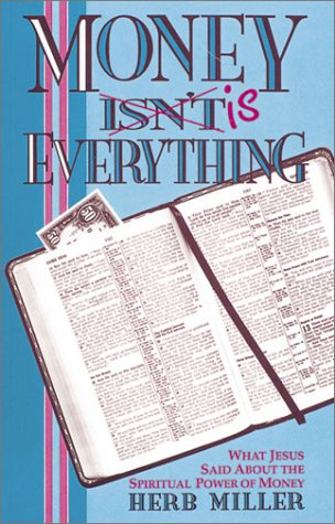 Money Isn't Is Everything: What Jesus Said About the Spiritual Power of Money