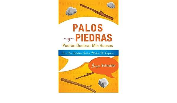 Palos y Piedras Podran Quebrar MIS Huesos Pero Las Palabras Pueden Matar Mi Espiritu (Spanish Edition): Joyce Schneider: 9781632680716: Amazon.com: Books