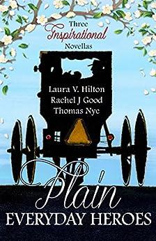 Plain Everyday Heroes: An Amish Summer Collection by [Celebrate Lit Publishing, Hilton, Laura V., Good, Rachel J., Nye, Thomas]