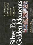 Silver Era, Golden Moments: A Celebration of Ivy League Women's Athletics