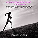 Ultimate Beginners Guide for Running: How to Train