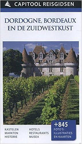 Capitool reisgidsen : Dordogne, Bordeaux en de Zuidwestkust ...
